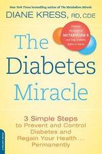 The Diabetes Miracle : 3 Simple Steps to Prevent and Control Diabetes and Regain Your Health... Permanently - Diane Kress