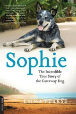 Sophie : The Incredible True Adventures of the Castaway Dog - Emma Pearse