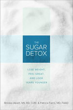 The Sugar Detox : Lose Weight, Feel Great, and Look Years Younger - Brooke Alpert