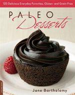 The Joy of Paleo Desserts : 125 Grain-free, Gluten-free, Inspired Recipes - Jane Barthelemy
