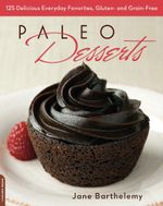 Paleo Desserts : 125 Delicious Everyday Favorites, Gluten- and Grain-Free - Jane Barthelemy