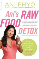 Ani's Raw Food Detox : The Easy, Satisfying Plan to Get Lighter, Tighter, and Sexier... In 15 Days or Less - Ani Phyo