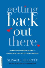 Getting Back Out There : Secrets to Successful Dating and Finding True Love After the Big Breakup - Susan J Elliott
