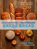 Gluten-Free on a Shoestring Bakes Bread : (Biscuits, Bagels, Buns, and More) - Nicole Hunn
