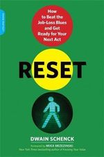 Reset : How to Beat the Job-Loss Blues and Get Ready for Your Next Act - Dwain Schenck