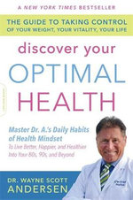 Discover Your Optimal Health : The Guide to Taking Control of Your Weight, Your Vitality, Your Life - Dr Wayne Scott Andersen