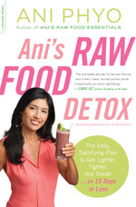 Ani's Raw Food Detox [previously published as Ani's 15-Day Fat Blast] : The Easy, Satisfying Plan to Get Lighter, Tighter, and Sexier . . . in 15 Days - Ani Phyo