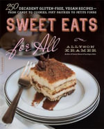 Sweet Eats for All : 250 Decadent Gluten-Free, Vegan Recipes--from Candy to Cookies, Puff Pastries to Petits Fours - Allyson Kramer