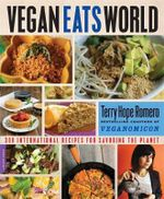 Vegan Eats World : 300 International Recipes for Savoring the Planet - Terry Hope Romero