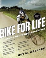 Bike for Life : How to Ride to 100--and Beyond, revised edition - Roy M. Wallack