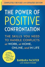 The Power of Positive Confrontation : The Skills You Need to Handle Conflicts at Work, at Home, Online, and in Life - Barbara Pachter