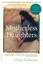 Motherless Daughters : The Legacy of Loss, 20th Anniversary Edition - Hope Edelman