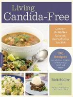 Living Candida-Free : 100 Recipes and a 3-Stage Program to Restore Your Health and Vitality - Ricki Heller