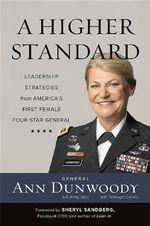 Higher Standard : Leadership Strategies from America's First Female Four-Star General - Ann Dunwoody