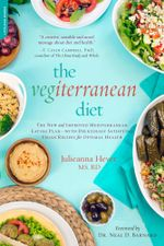The Vegiterranean Diet : The New and Improved Mediterranean Eating Plan--with Deliciously Satisfying Vegan Recipes for Optimal Health - Julieanna Hever