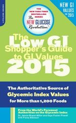 The Low GI Shopper's Guide to GI Values 2015 : The Authoritative Source of Glycemic Index Values for More Than 1,200 Foods - Jennie Brand-Miller