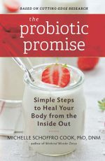 The Probiotic Promise : Simple Steps to Heal Your Body from the Inside Out - Michelle Schoffro Cook