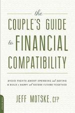 The Couple's Guide to Financial Compatibility : Avoid Fights About Spending and Saving--and Build a Happy and Secure Future Together - Jeff Motske