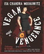Vegan with a Vengeance, 10th Anniversary Edition : Over 150 Delicious, Cheap, Animal-Free Recipes That Rock - Isa Chandra Moskowitz