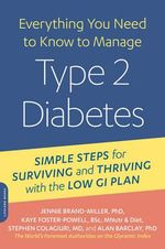 Everything You Need to Know to Manage Type 2 Diabetes : Simple Steps for Surviving and Thriving with the Low GI Plan - Dr Jennie Brand-Miller