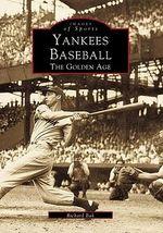 Yankees Baseball: : The Golden Age - Richard G Bak