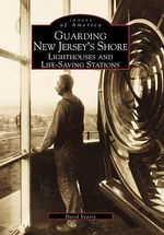 Guarding New Jersey's Shore: : Lighthouses and Life-Saving Stations - Dwight A Veasey