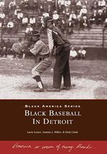Black Baseball in Detroit - Larry Lester