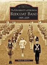 The: University of Georgia Redcoat Band : 1905-2005 - Robin J Richards