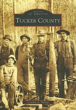 Tucker County : Images of America (Arcadia Publishing) - Cynthia A Phillips