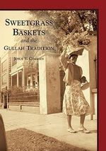 Sweetgrass Baskets and the Gullah Tradition - Joyce V Coakley