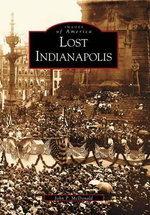 Lost Indianapolis : The Making of Alfred P. Sloan's