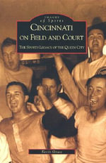 Cincinnati on Field and Court : The Sports Legacy of the Queen City - Kevin Grace