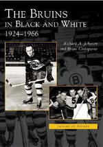 The Bruins in Black and White : 1924 To 1966 - Dick Johnson