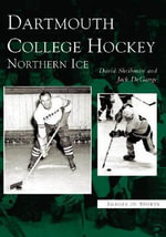 Dartmouth College Hockey : Northern Ice - David Shribman