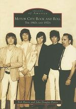 Motor City Rock and Roll : The 1960s and 1970s - Bob Harris
