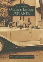 Gay and Lesbian Atlanta : Images of America (Arcadia Publishing) - Wesley Chenault