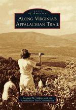 Along Virginia's Appalachian Trail : Images of America (Arcadia Publishing) - Leonard M Adkins