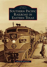 Southern Pacific Railroad in Eastern Texas - David M Bernstein
