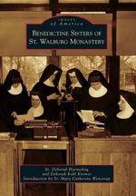 Benedictine Sisters of St. Walburg Monastery : Images of America (Arcadia Publishing) - Deborah Harmeling
