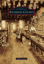 Atchison County : Images of America (Arcadia Publishing) - Kim A Evans