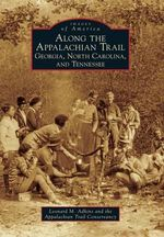 Along the Appalachian Trail : Georgia, North Carolina, and Tennessee - Leonard M Adkins