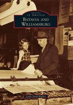 Batavia and Williamsburg : Images of America (Arcadia Publishing) - Linda Smith-Walker