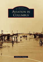 Aviation in Columbus : 1910-1970 - Richard E Barrett