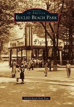 Euclid Beach Park : Images of America (Arcadia Publishing) - Euclid Beach Park Now