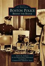 Boston Police : Behind the Badge - Robert E Anthony for the Boston Police Department