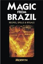 Magic from Brazil : Recipes, Spells and Rituals -