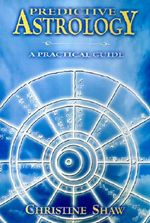 Predictive Astrology : A Practical Guide - Christine Shaw