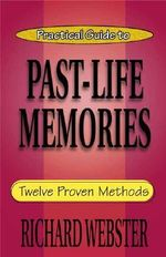 Practical Guide to Past-life Memories : Twelve Proven Methods - Richard Webster