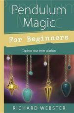 Pendulum Magic for Beginners : Power to Achieve All Goals - Richard Webster