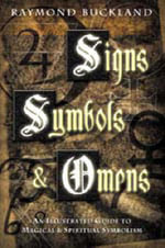 Signs, Symbols and Omens : An Illustrated Guide to Magical and Spiritual Symbolism - Raymond Buckland